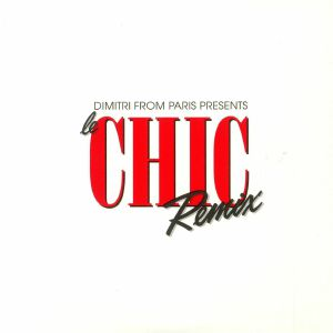 CHIC/DIMITRI FROM PARIS/VARIOUS - Dimitri From Paris Presents Le Chic Remix