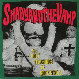 SHADY & THE VAMP - The Holy Teachings Of Rock N Roll