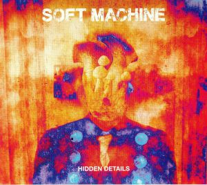 SOFT MACHINE - Hidden Details