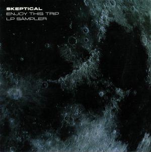 SKEPTICAL - Enjoy This Trip LP Sampler