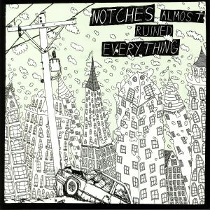 NOTCHES - Almost Ruined Everything