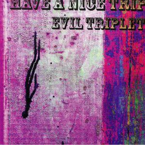 EVIL TRIPLET - Have A Nice Trip
