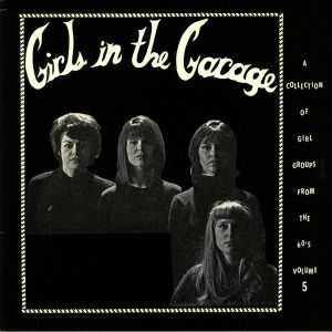VARIOUS - Girls In The Garage Volume 5: A Collection Of Girl Groups From The 60s