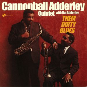 CANNONBALL ADDERLEY QUINTET, The with NAT ADDERLEY - Them Dirty Blues