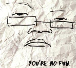 ILLINGSWORTH - You're No Fun