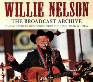 NELSON, Willie - The Broadcast Archive: Classic Radio Transmissions From The 1970s 1980s & 1990s