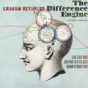 REYNOLDS, Graham - The Difference Engine: A Triple Concerto