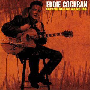 COCHRAN, Eddie - Fool's Paradise: Early & Rare Eddie
