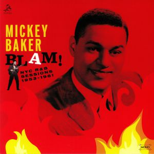 BAKER, Mickey - Blam! The NYC R&B Sessions 1953-1961 (mono)
