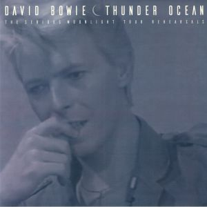 BOWIE, David - Thunder Ocean: The Serious Moonlight Tour Rehearsals