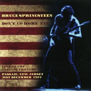 SPRINGSTEEN, Bruce - Don't Go Home Yet: Live At The Capitol Theatre Passaic New Jersey 31st December 1977