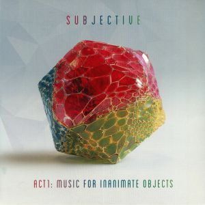 SUBJECTIVE/GOLDIE - Act One: Music For Inanimate Objects