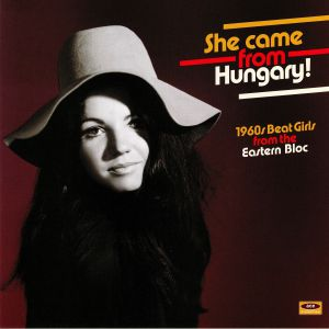VARIOUS - She Came From Hungary! 1960s Beat Girls From The Eastern Bloc