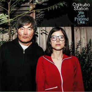 OGIKUBO STATION - We Can Pretend Like