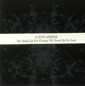 A SUN AMISSA - You Stood Up For Victory We Stood Up For Less