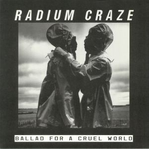 RADIUM CRAZE - Ballad For A Cruel World