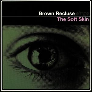 BROWN RECLUSE - The Soft Skin