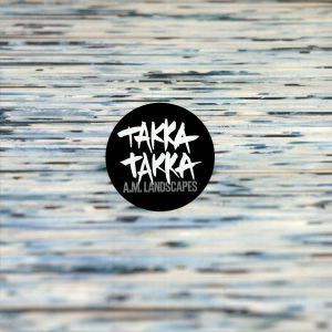 TAKKA TAKKA - AM Landscapes