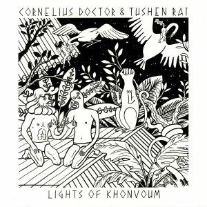 CORNELIUS DOCTOR/TUSHEN RAI - Lights Of Khonvoum