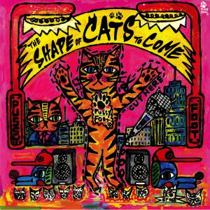 CLARE, Milo/SIE/HOWIE B/MICKEY ZHANG/WHAI - The Shape Of Cats To Come