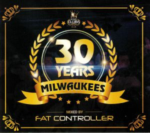 FAT CONTROLLER/VARIOUS - 30 Years Of Milwaukees