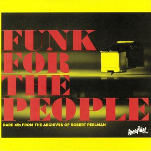 VARIOUS - Funk For The People: Rare 45s From The Archives Of Robert Perlman