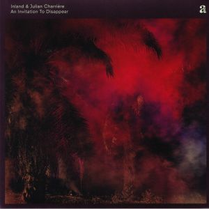 INLAND/JULIAN CHARRIERE - An Invitation To Disappear