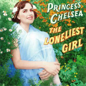 PRINCESS CHELSEA - The Loneliest Girl