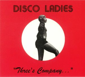 DISCO LADIES - Three's Company (reissue)