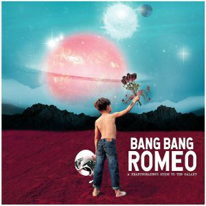 BANG BANG ROMEO - A Heartbreaker's Guide To The Galaxy