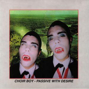 CHOIR BOY - Passive With Desire (reissue)