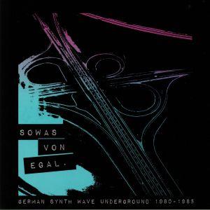 VARIOUS - Sowas Von Egal: German Synth Wave Underground 1980-1985