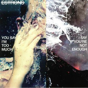 ESTRONS - You Say I'm Too Much I Say You're Not Enough