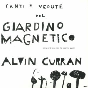 CURRAN, Alvin - Canti E Vedute Del Giardino Magnetico (Songs & Views From The Magnetic Garden)