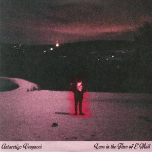 ANTARCTIGO VESPUCCI - Love In The Time Of E Mail