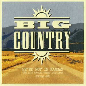 BIG COUNTRY - We're Not In Kansas Vol 1: The Live Bootleg Series 1993-1998