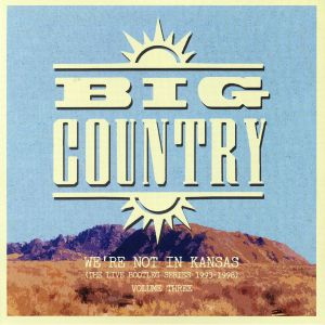 BIG COUNTRY - We're Not In Kansas (The Live Bootleg Series 1993-1998)  Vol 3