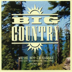 BIG COUNTRY - We're Not In Kansas (The Live Bootleg Series 1993-1998)  Vol 4