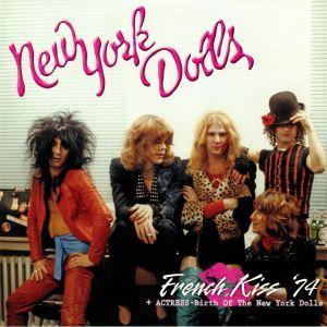 NEW YORK DOLLS - French Kiss 74/Actress: Birth Of New York Dolls