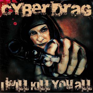 CYBER DRAG/PAULIAZOR/TANNOIZER - I Will Kill You All