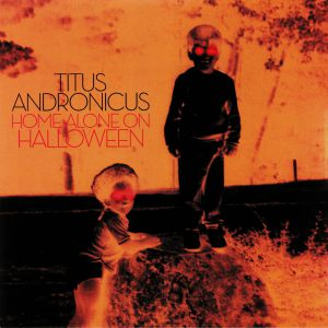 TITUS ANDRONICUS - Home Alone On Halloween