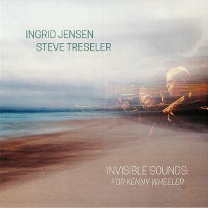 JENSEN, Ingrid/STEVE TRESLER - Invisible Sounds: For Kenny Wheeler