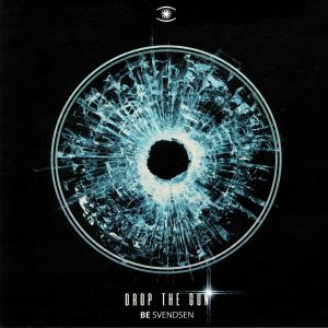 BE SVENDSEN - Drop The Gun