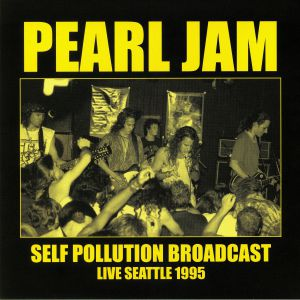 PEARL JAM - Self Pollution Broadcast: Live Seattle 1995