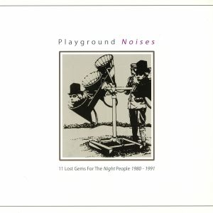 VARIOUS - Playground Noises: 11 Lost Gems For The Night People 1980-1991