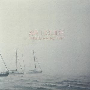 AIR LIQUIDE - This Is A Mind Trip