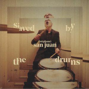 SAN JUAN, Stephane - Saved By The Drums