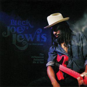 BLACK JOE LEWIS & THE HONEYBEARS - The Difference Between Me & You