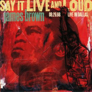 BROWN, James - Say It Live & Loud: Live In Dallas 08.26.68 (Expanded Edition)