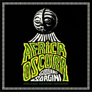 SORGINI, Giuliano - Africa Oscura: Afro Dark Electronic Percussions